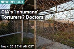 CIA's 'Cruel, Inhumane' Torturers? Doctors