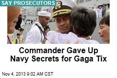 Commander Gave Up Navy Secrets for Gaga Tix