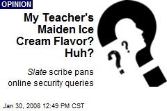 My Teacher's Maiden Ice Cream Flavor? Huh?