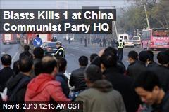 Blasts Kills 1 at China Communist Party HQ