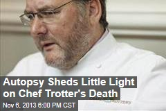 Autopsy Sheds Little Light on Chef Trotter's Death