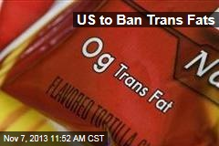 US to Ban Trans Fats