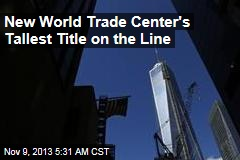 New World Trade Center's Tallest Title on Line in Chicago
