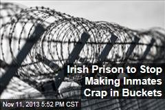 Irish Prison to Stop Making Inmates Crap in Buckets