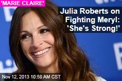 Julia Roberts on Fighting Meryl: 'She's Strong!'