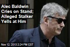 Alec Baldwin Cries on Stand; Alleged Stalker Yells at Him