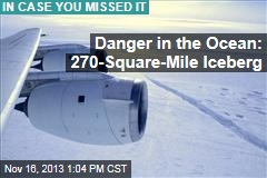 Danger in the Ocean: 270 Sq. Mile Iceberg