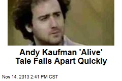 Andy Kaufman 'Alive' Tale Falls Apart Quickly