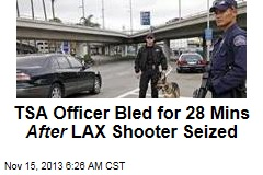 TSA Officer Bled for 28 Mins After LAX Shooter Seized