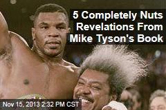 5 Completely Nuts Revelations From Mike Tyson's Book
