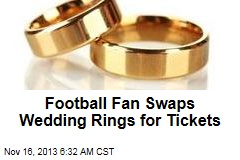 Football Fan Swaps Wedding Rings for Tickets