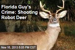 Florida Guy's Crime: Shooting Robot Deer