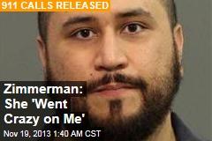 Zimmerman: GF 'Went Crazy on Me'