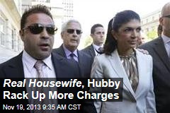 Real Housewife , Hubby Rack Up More Charges