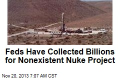 Feds Have Collected Billions for Nonexistent Nuke Project