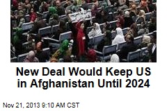 New Deal Would Keep US in Afghanistan Until 2024
