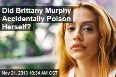 Did Brittany Murphy Accidentally Poison Herself?
