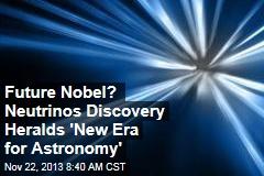 Future Nobel? Neutrinos Discovery Heralds 'New Era for Astronomy'