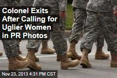 Colonel Exits After Calling for Uglier Women in PR Photos