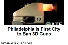Philadelphia Is First City to Ban 3D Guns