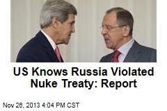 US Knows Russia Violated Nuke Treaty: Report