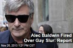 Alec Baldwin Fired Over Gay Slur: Report