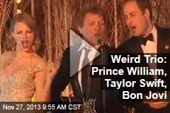 Weird Trio: Prince William, Taylor Swift, Bon Jovi
