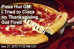 Pizza Hut GM: I Tried to Close on Thanksgiving, Got Fired