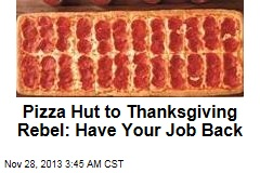 Pizza Hut to Thanksgiving Rebel: Have Your Job Back
