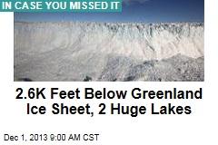 2.6K Feet Below Greenland Ice Sheet, 2 Huge Lakes