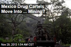 Mexico Drug Cartels Move Into ... Mining?