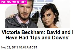 Victoria Beckham: David and I Have Had 'Ups and Downs'