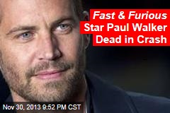 Fast & Furious Star Paul Walker Dead in Crash