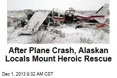 After Plane Crash, Alaskan Locals Mount Heroic Rescue