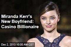 Miranda Kerr's New Boyfriend: Casino Billionaire