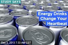 Energy Drinks Change Your Heartbeat