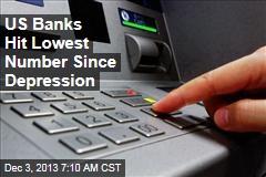 US Banks Hit Lowest Number Since Depression