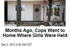 Months Ago, Cops Went to Home Where Girls Were Held