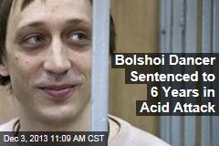 Bolshoi Dancer Sentenced to 6 Years in Acid Attack