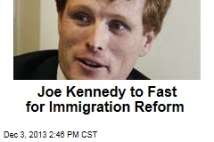 Joe Kennedy to Fast for Immigration Reform