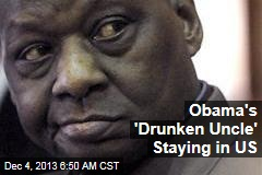 Obama's 'Drunken Uncle' Staying in US