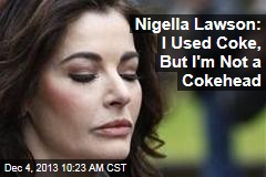 Nigella Lawson: I Used Coke, But I'm Not a Cokehead