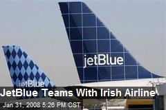 JetBlue Teams With Irish Airline
