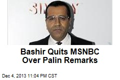 Bashir Quits MSNBC Over Palin Remarks