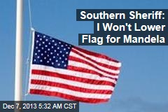 Southern Sheriff: I Won't Lower Flag for Mandela