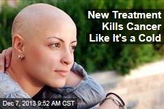 New Treatment Kills Cancer Like It's a Cold