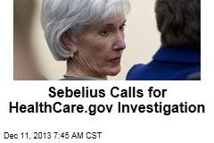 Sebelius Calls for HealthCare.gov Investigation
