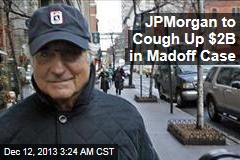 JPMorgan to Cough Up $2B in Madoff Case