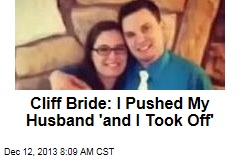 Cliff Bride: I Pushed My Husband 'and I Took Off'