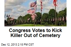 Congress Votes to Kick Killer Out of National Cemetery